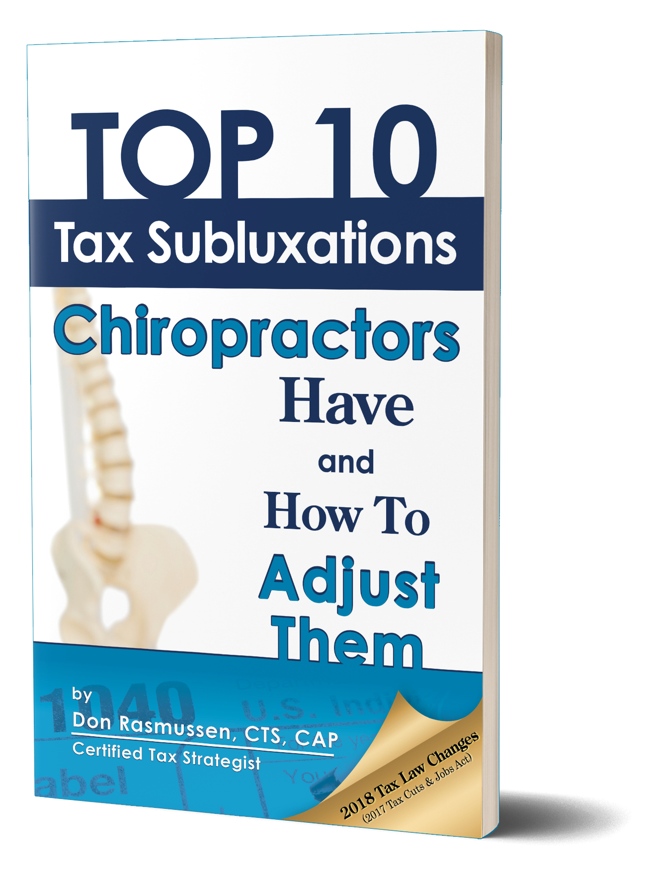 Chiropractors, tired of overpaying on your taxes? - Get your FREE copy of Top 10 Tax Subluxations Chiropractors Have and How to Adjust Them(2018 Edition)
