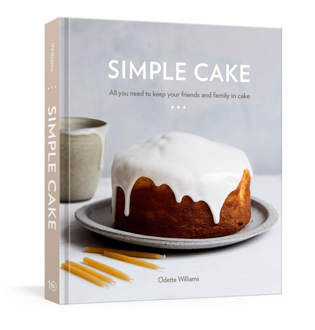 SIMPLE CAKE by ODETTE WILLIAMS #cakebook #cookbook #cakerecipes #modernbaking #easybaking