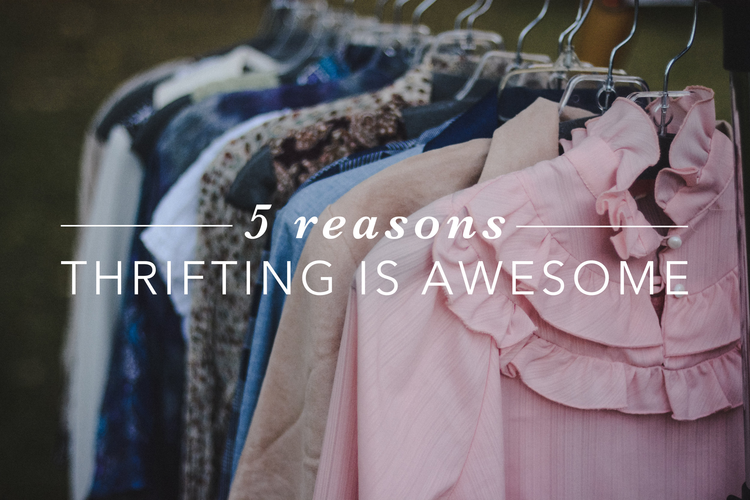 5 Reasons Thrifting is Awesome