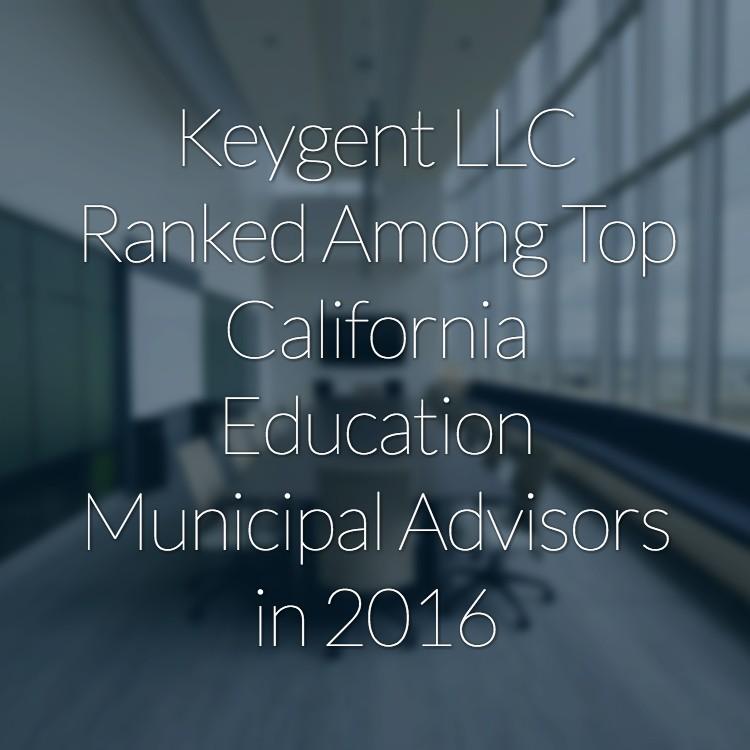 Keygent LLC Ranked Among Top California Education Municipal Advisors in 2016.jpg