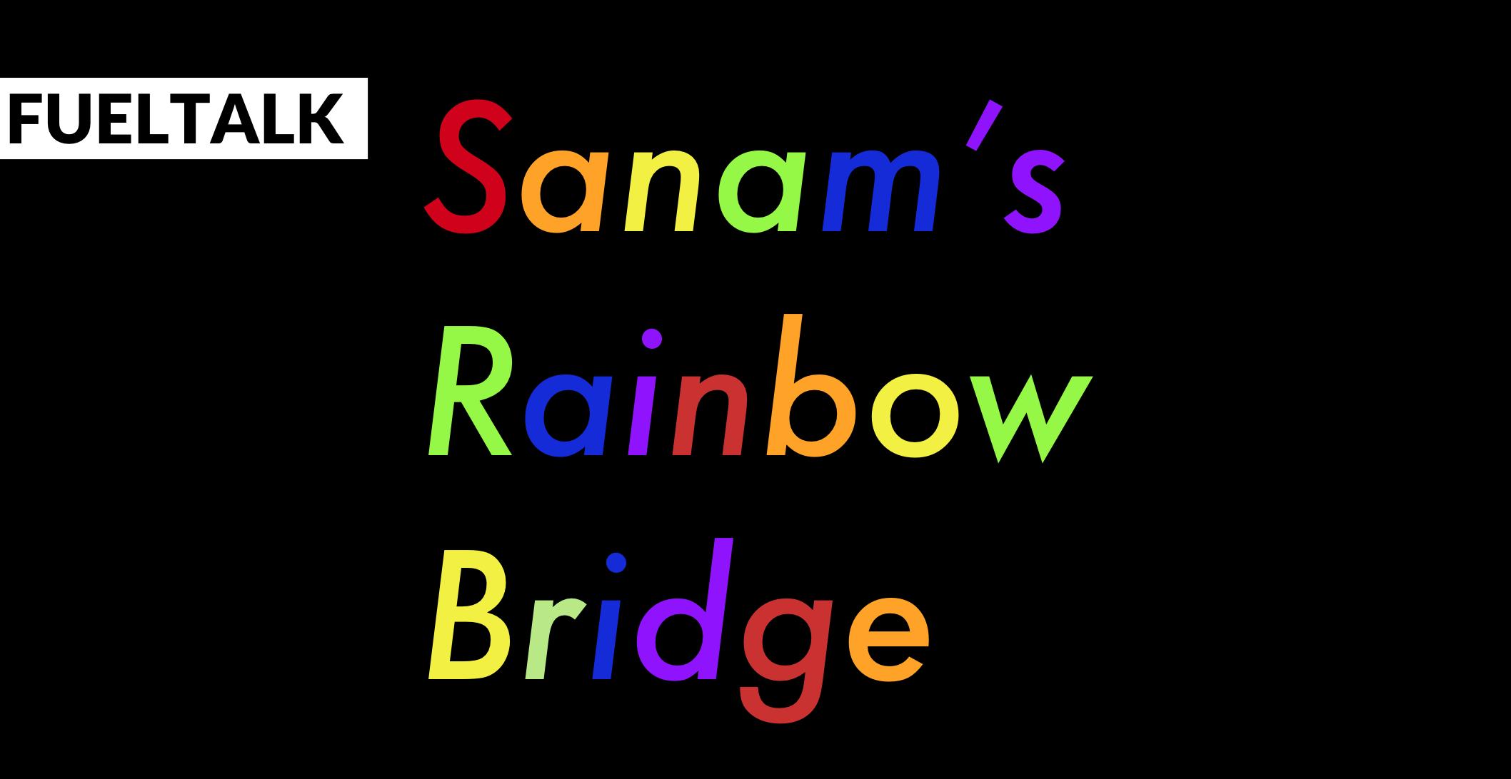 FUELTALK - Sanam's Rainbow Bridge.png