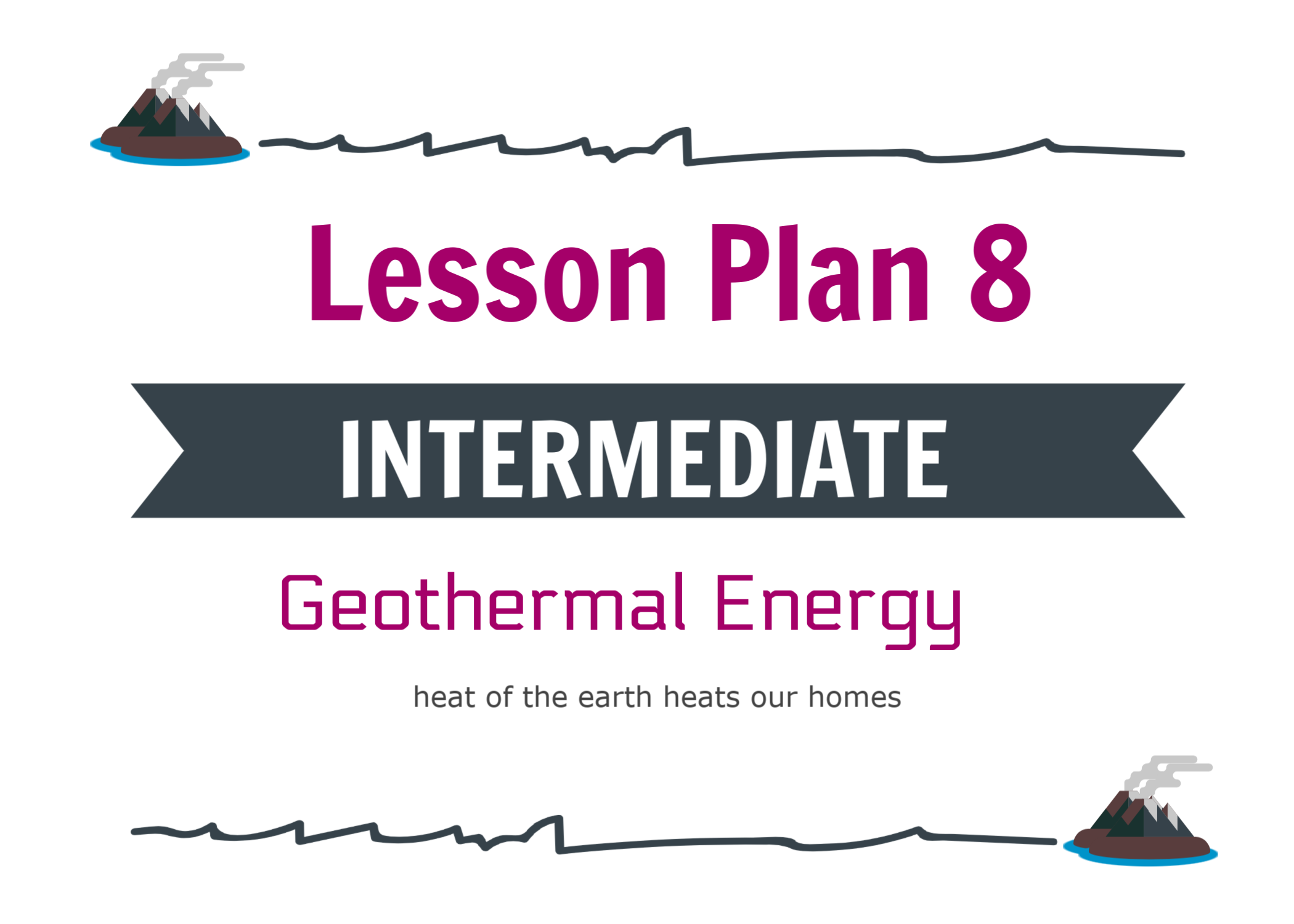- Includes all BASIC content + an explanation on dry steam and flash steam geothermal energy technologies.