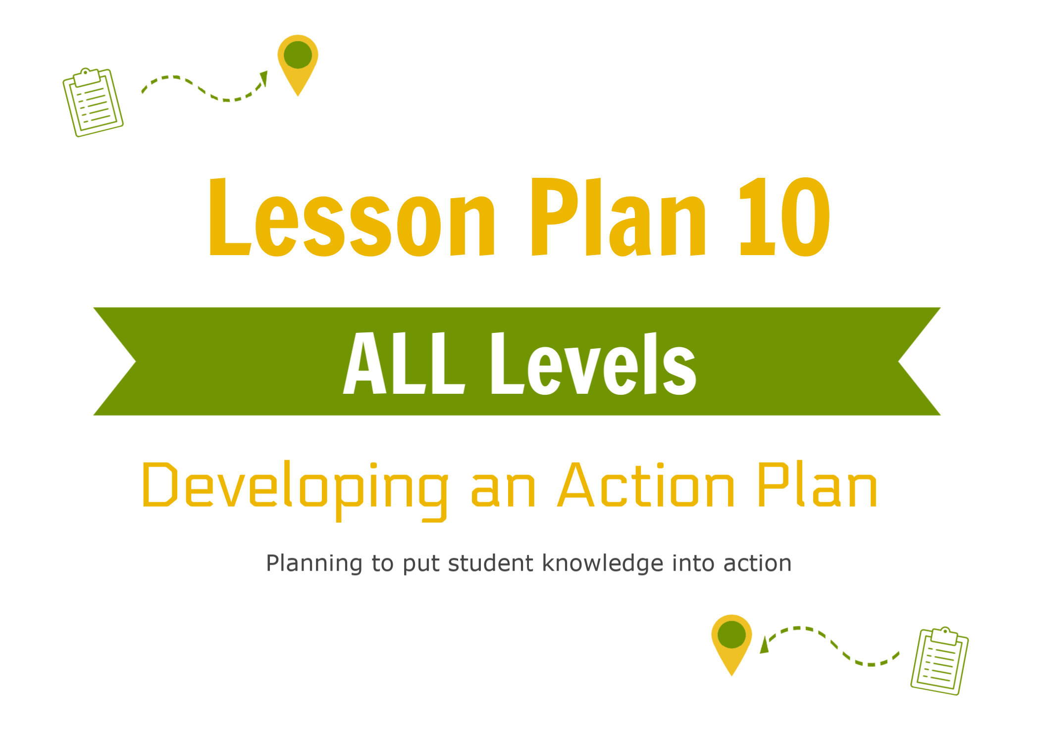 - This is a self-driven lesson suitable for all levels. Students will develop an action plan to make a change in their school and community.