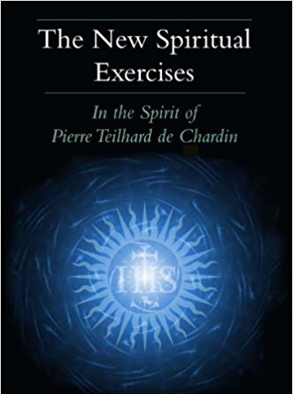 The New Spiritual Exercises: In the Spirit of Pierre Teilhard de Chardin by Louis M. Savary