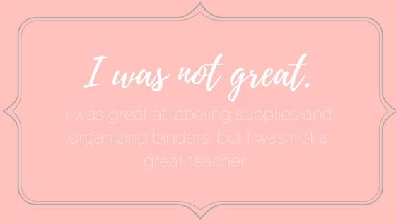 I was not a great teacher