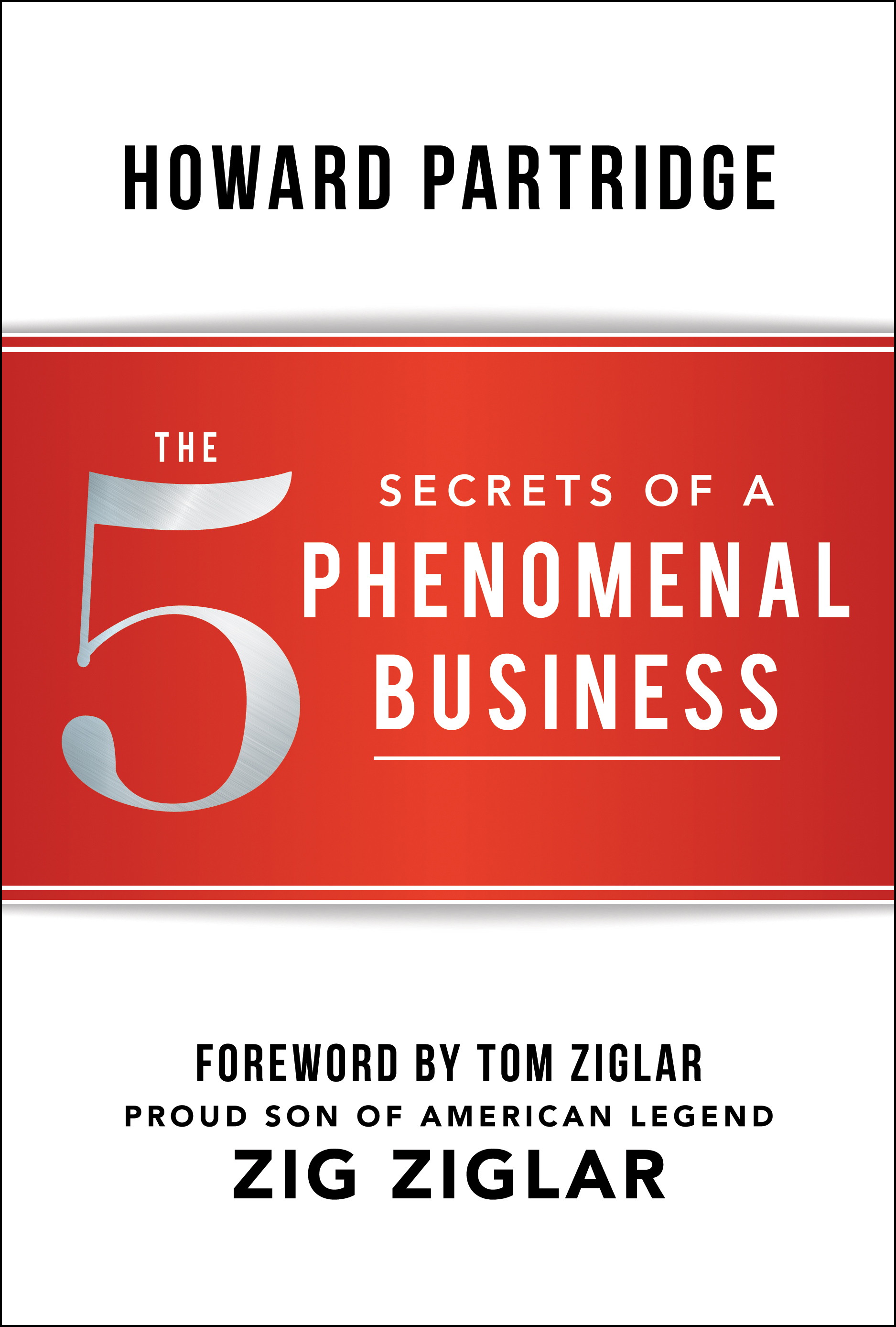 The 5 Secrets of a Phenomenal Business - By howard partridge