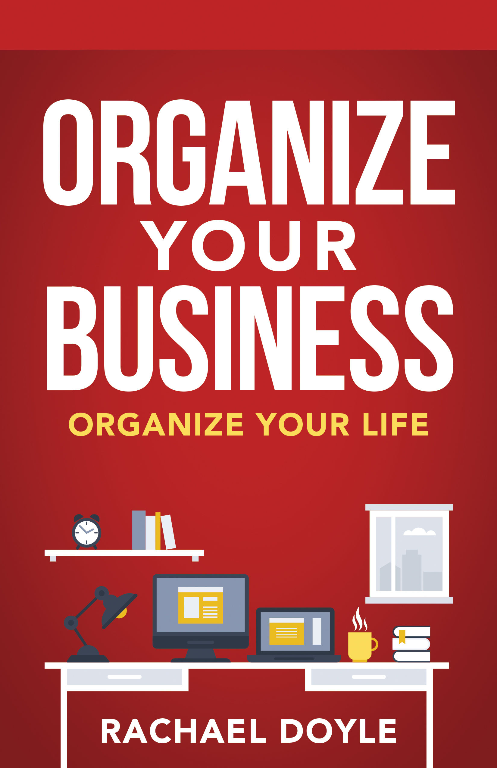 Organize Your Business - By rachael doyle