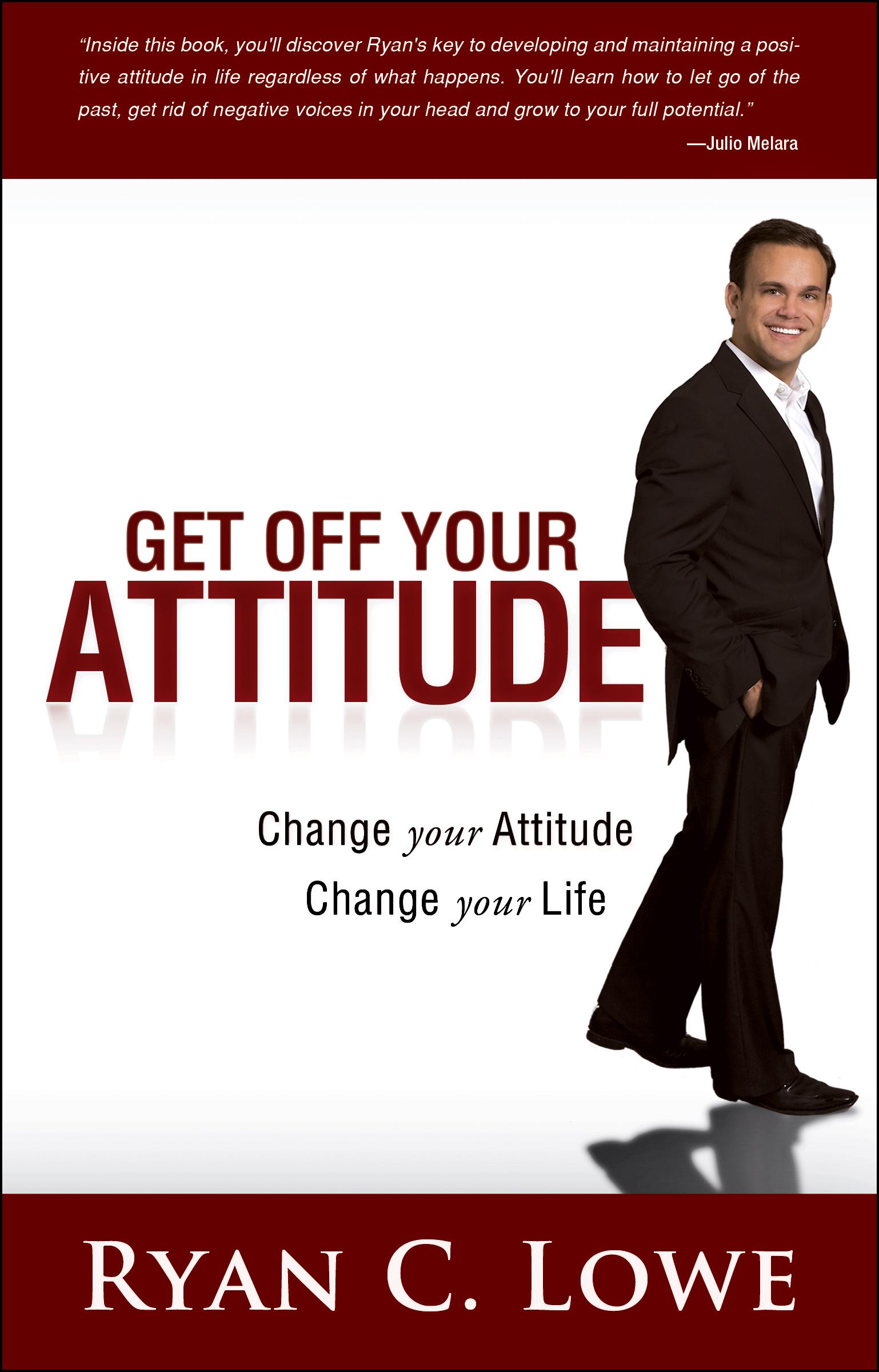 Get Off Your Attitude - Ryan C. Lowe