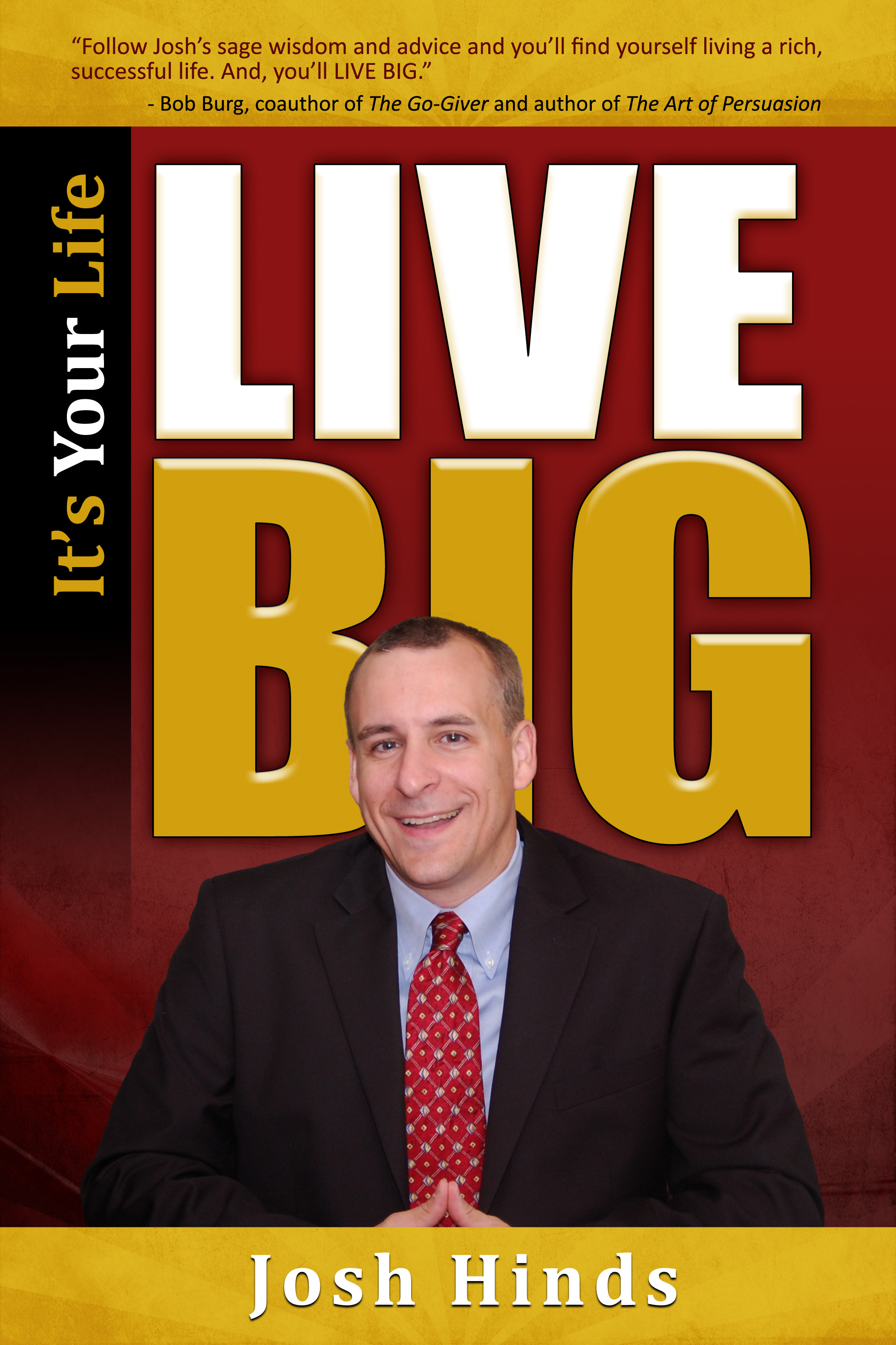 It's Your Life, Live BIG - By josh hinds