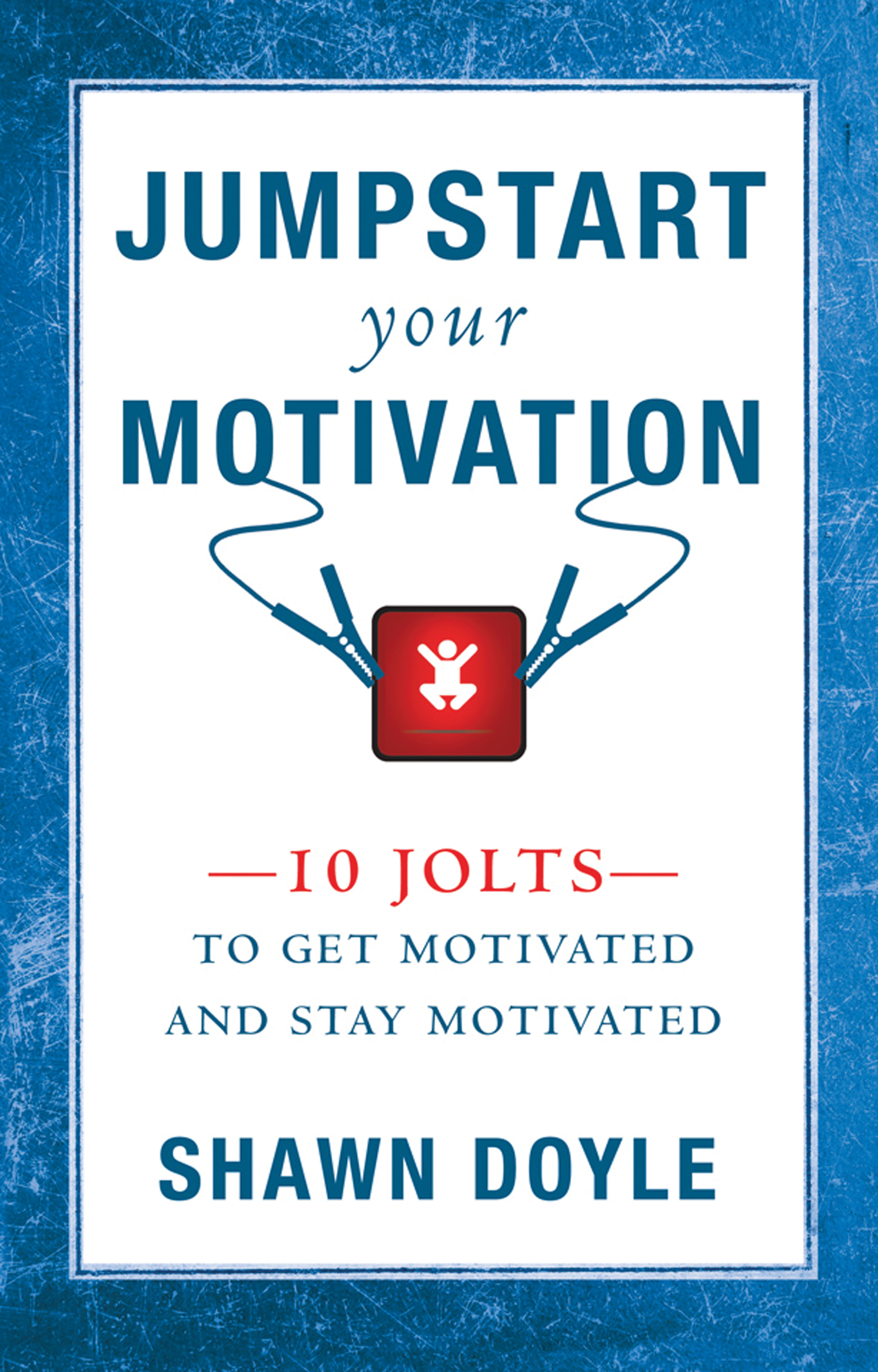 Jumpstart Your Motivation - By shawn doyle csp