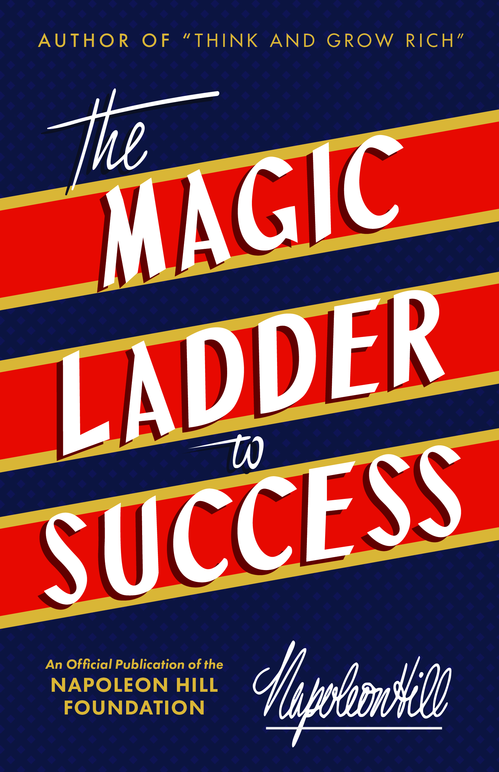 The Magic Ladder to Success - By Napoleon Hill