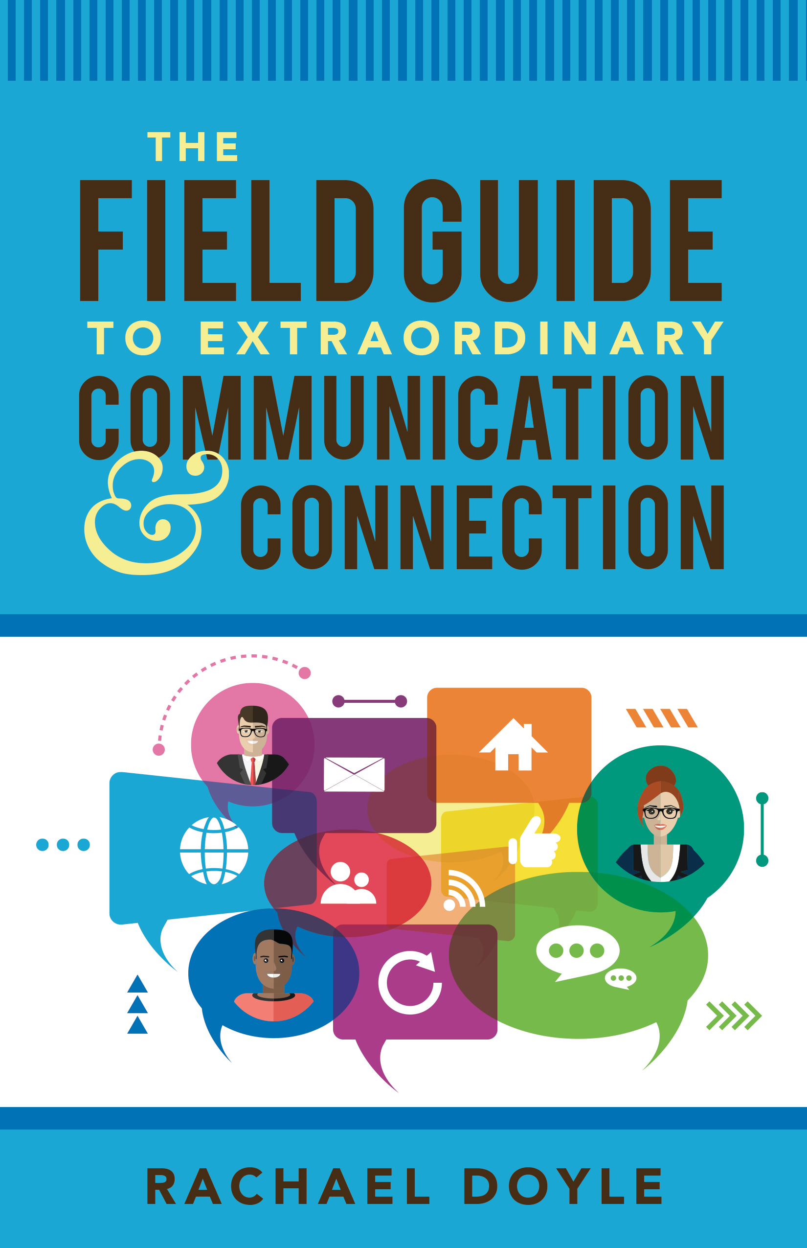The Field Guide to Extraordinary Communication and Connection - Rachael Doyle