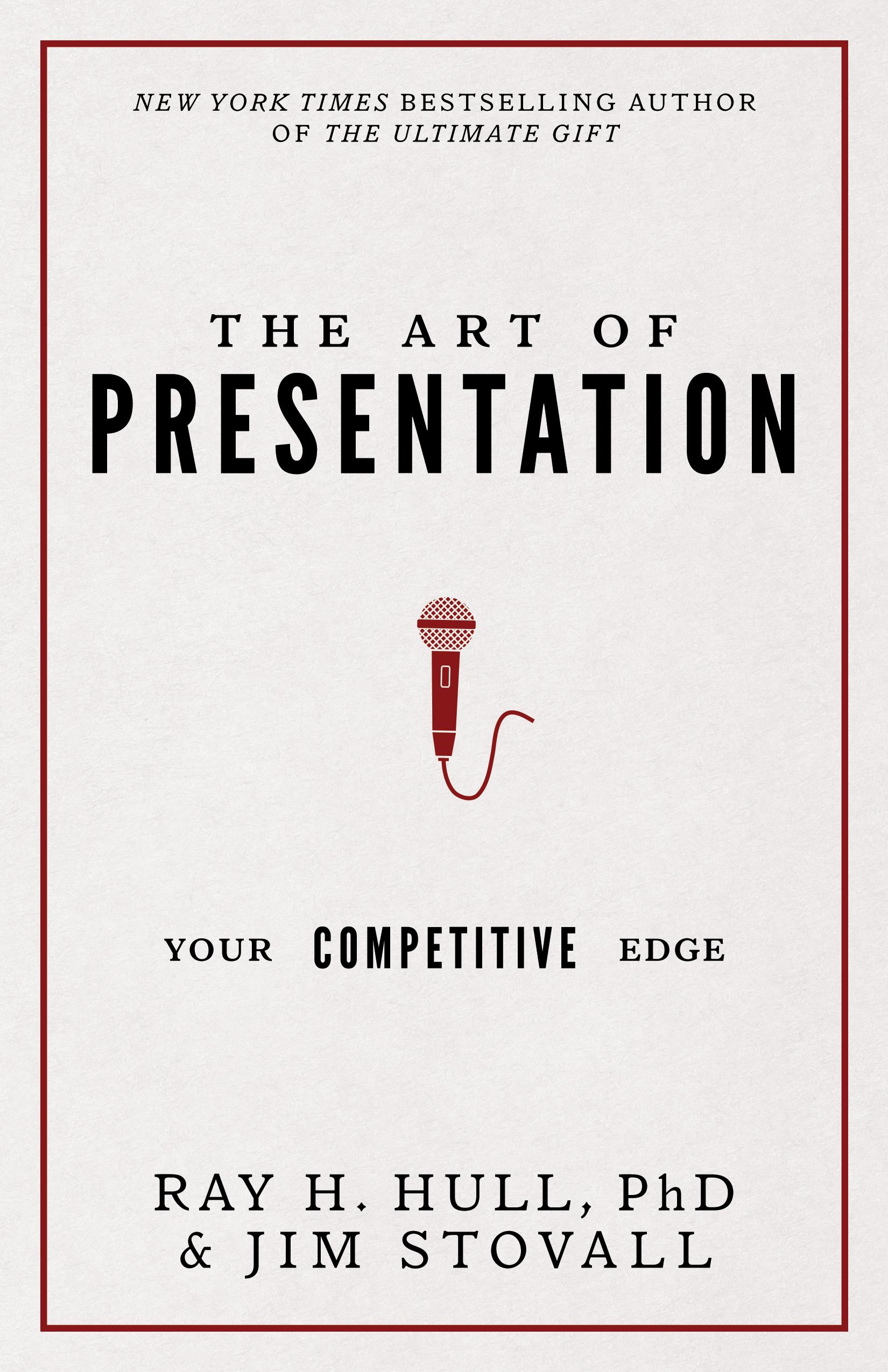 The Art of Presentation - Ray H. Hull, PHD and Jim Stovall