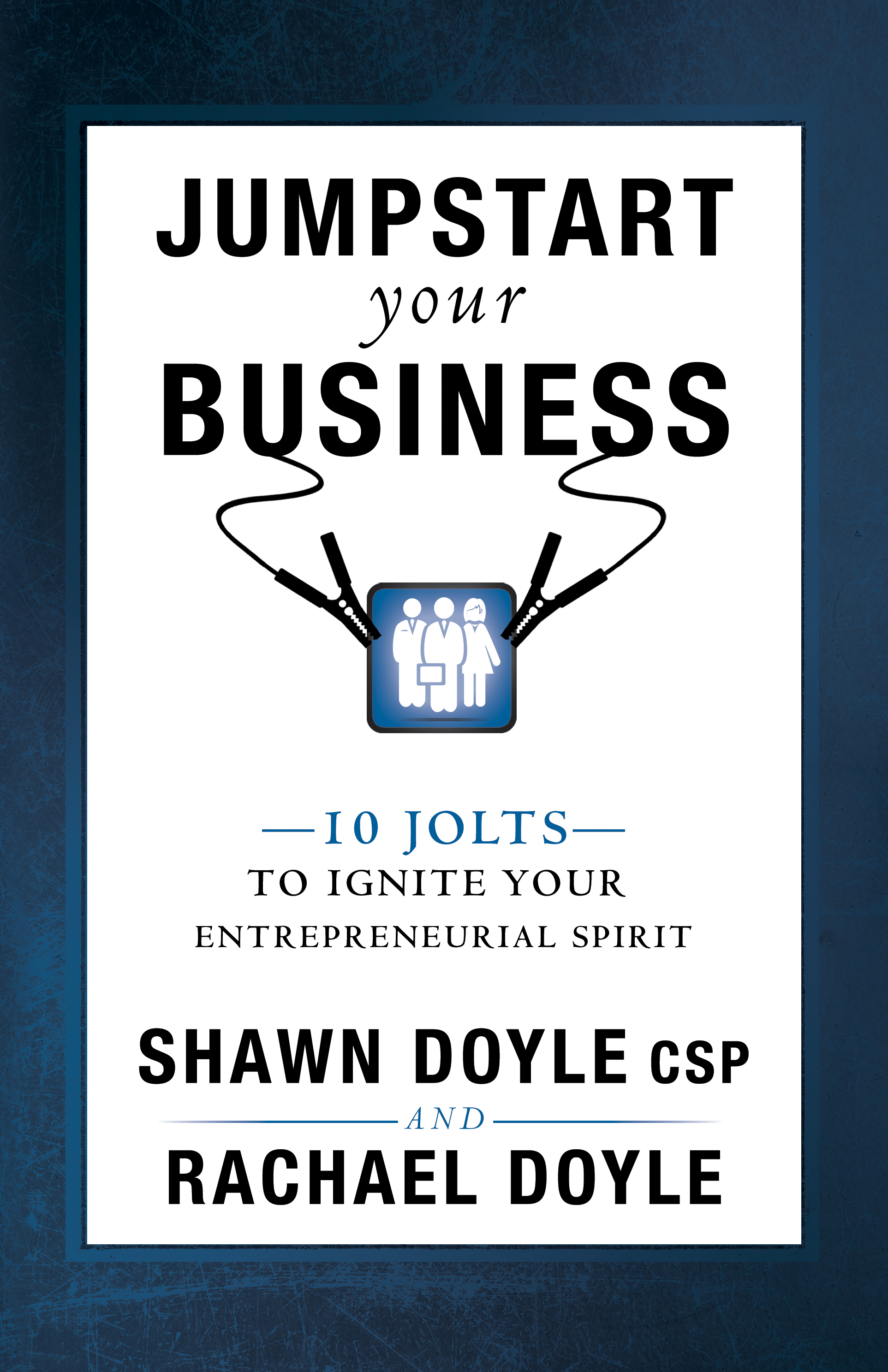 Jumpstart Your Business - Shawn Doyle CSP and Rachael Doyle