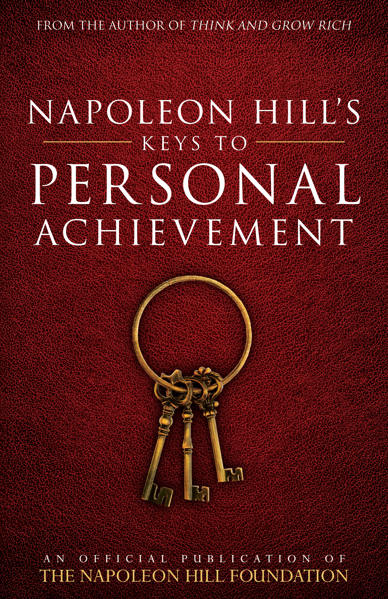 Napoleon Hill's Keys to Personal Achievement - Napoleon Hill