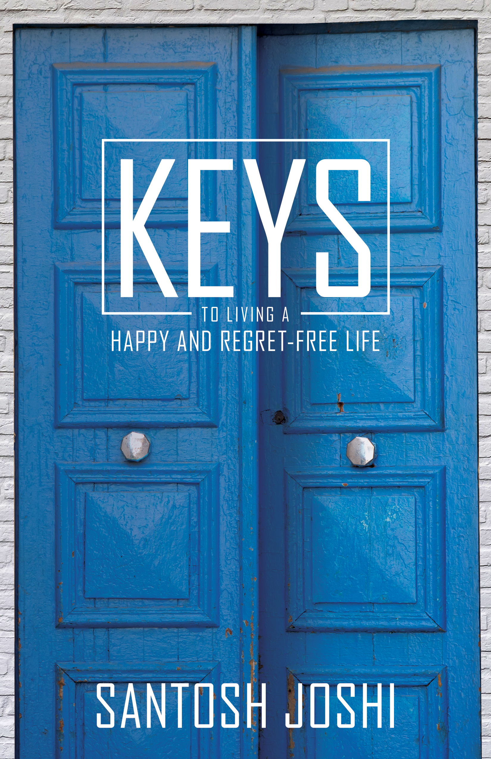Keys to Living a Happy and Regret-Free Life - Santosh Joshi