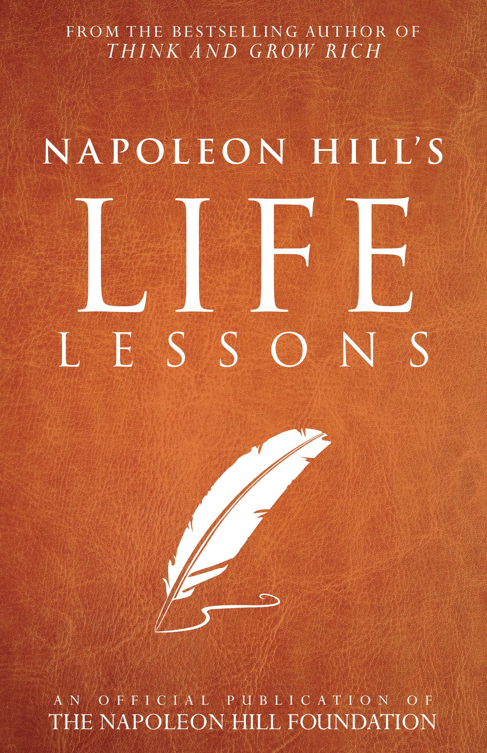 Napoleon Hill's Life Lessons - Napoleon Hill