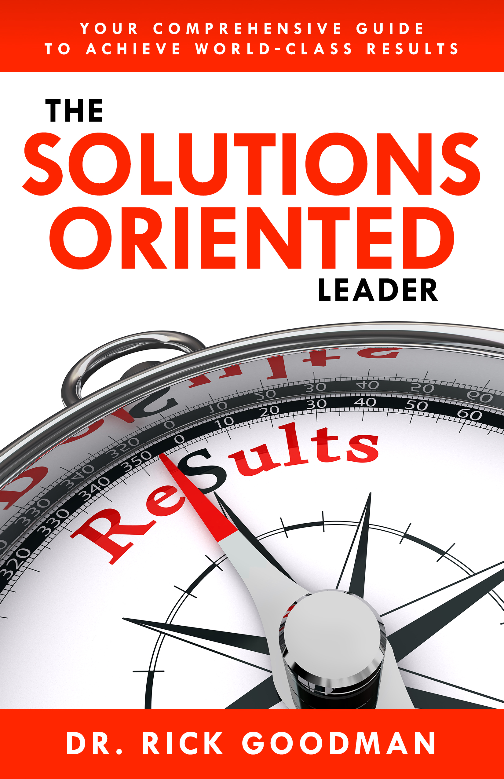 The Solutions Oriented Leader - Dr. Rick Goodman