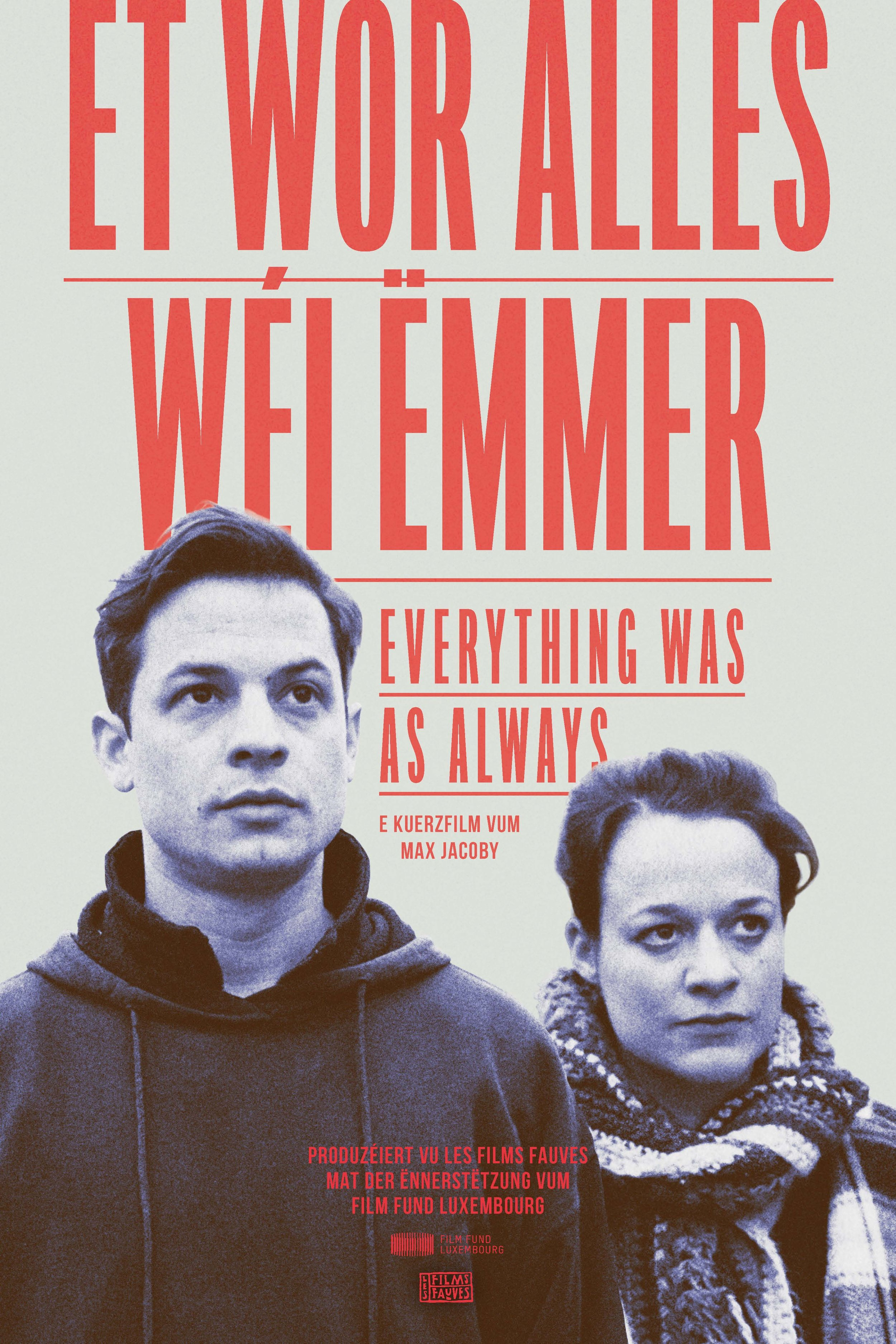 ET WOR ALLES WEI EMMER /EVERYTHING WAS AS ALWAYS - Directed by Max JACOBYScript by Max Jacoby &Govinda VAN MAELEWith Anouk WAGENER, Philippe DECKER &Roland GELHAUSENYear:2016Original Version:LuxembourgishGenre: Family,DramaRunning Time:19minProduction companies:LES FILMS FAUVES (LU)