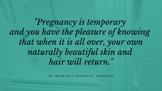 """Pregnancy is temporary and you have the pleasure of knowing that when it is all over, your own naturally beautiful skin and hair will return.""  - The Obstetric Justice Project"