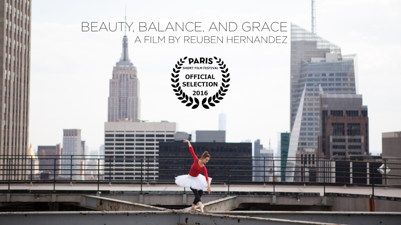 BEAUTY, BALANCE, AND GRACE | World Premiere in Paris, France   My film  Beauty, Balance, and Grace  featuring JR and NYC Ballet principal dancer Lauren Lovette, will premiere at the Paris Short Film Festival in Paris, France on 5.5.16 at 10 PM. I'm very excited to take this film out into the world and hope you can join me at the Paris screening in a few weeks!  Tickets and info here:   http://www.psff.eu    Trailer coming soon…