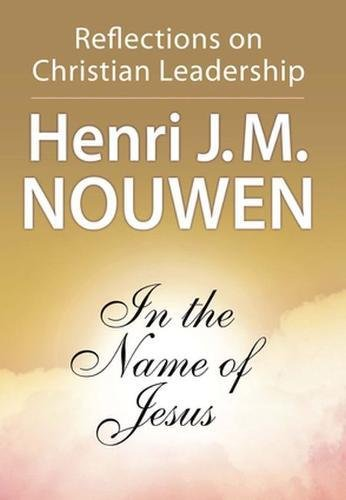 In the Name of Jesus    by Henri Nouwen    Buy on Amazon