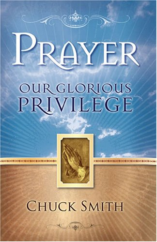 Prayer: Our Glorious Privilege    by Chuck Smith    Buy on Amazon