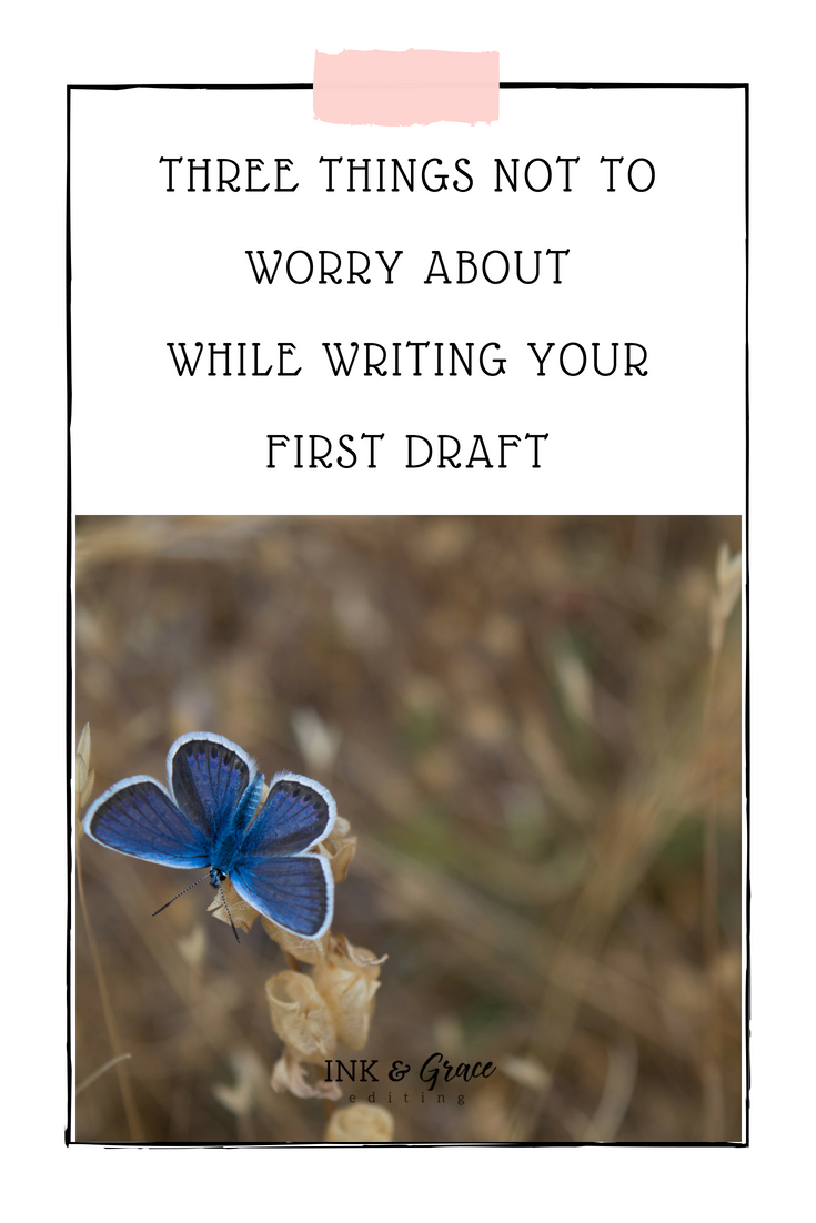 Three tings you don't need to worry about while writing your first draft