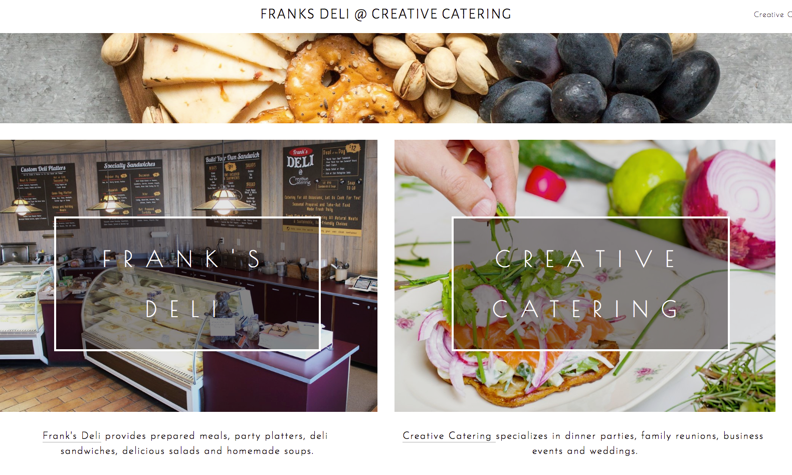 Frank's Deli @ Creative Catering - The needs for this website provided the unique challenge of creating two websites in one. A special thanks to Magnified Joy for providing gorgeous wedding images!
