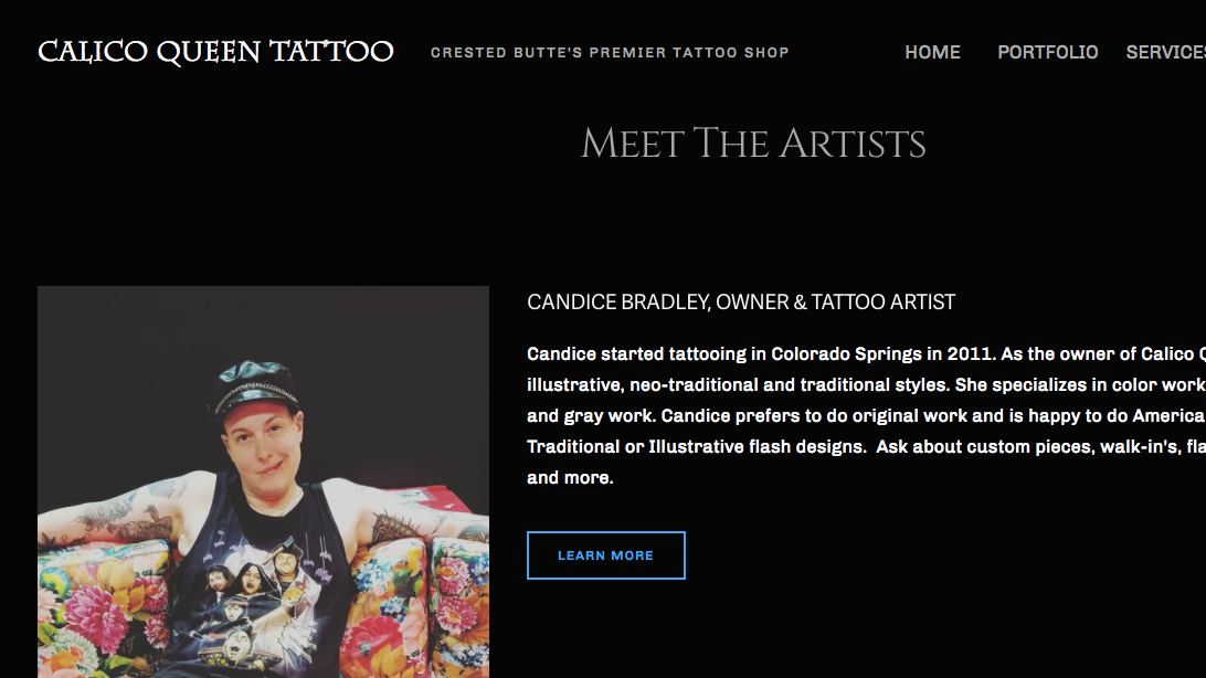 Calico Queen Tattoo - The design of this website was inspired by Candice, her personality, artwork, and shop. It was important to have a basic informational site that also included up-to-date images of the stellar tattoo work that is created at Calico Queen. The concept of creating a website that reflects a client's needs, vision, and personality is what 2 Sense Social is all about! It was an honor to create a site for such an amazing artist!