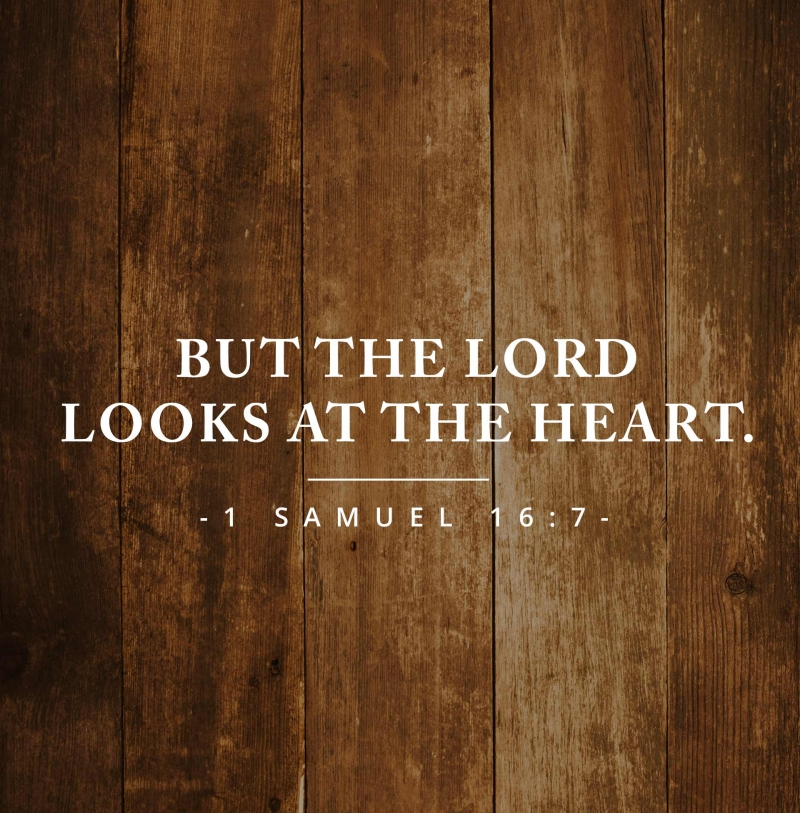But-the-LORD-looks-at-the-heart-1-Samuel-16-7-Bible-Verses-800x813.jpg