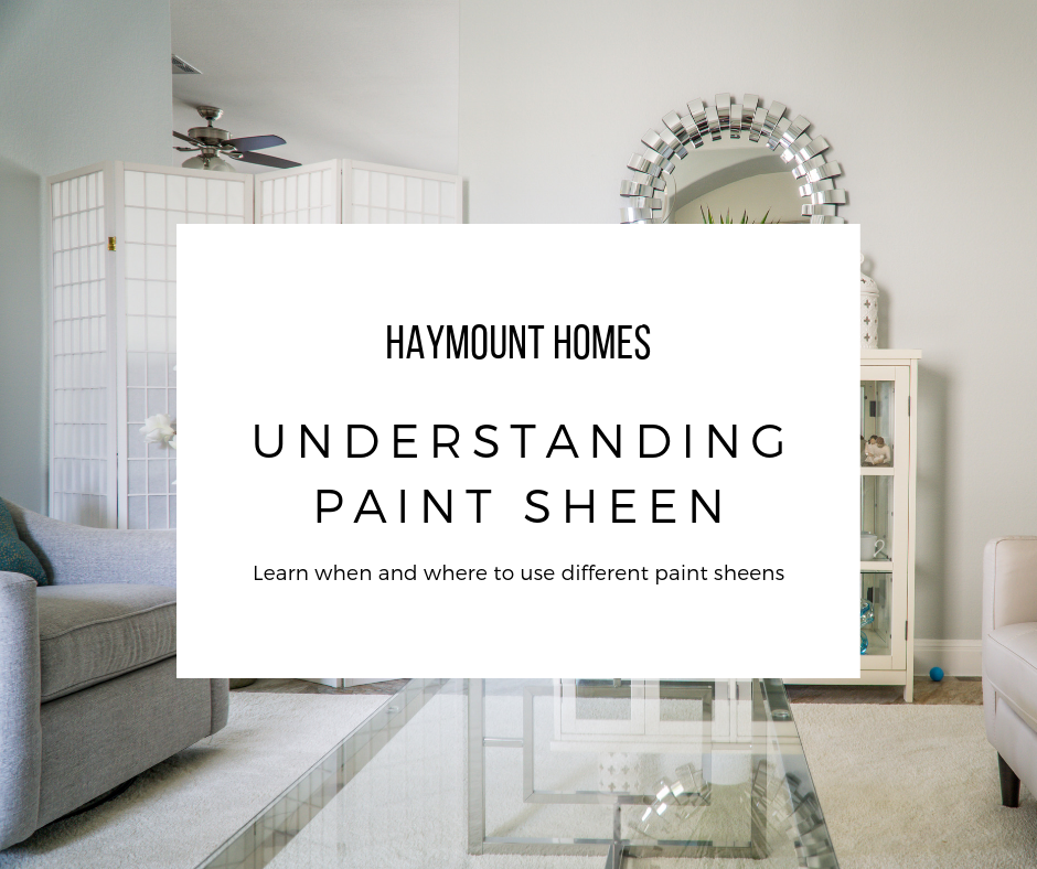 Haymount Homes LLC understanding paint sheen