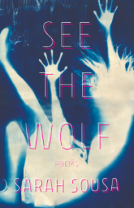 "See The Wolf - Sarah Sousa's See the Wolf (CavanKerry, 2018) is a collection of familiar cautionary tales around the metonymic ""Big Bad Wolf."" The poems achingly read like a cold admission of female obedience—a more honest and accurate portrayal of a woman who smiles politely from scar to scar, pays attention to social niceties, and always cautiously takes the direct path home. The wolf lurks in the multiplicity of female experience…."