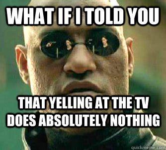 morpheus yell at tv.jpg