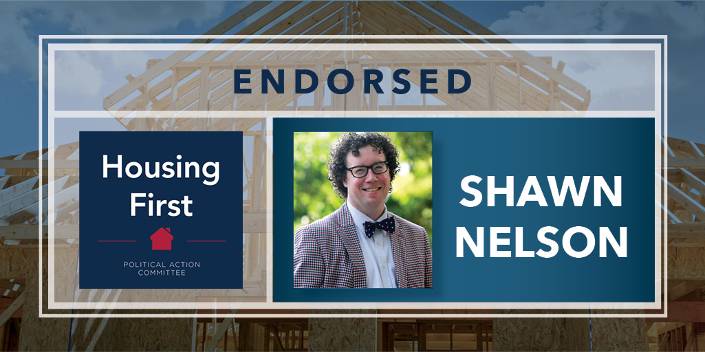 - Shawn Nelson has demonstrated his support for a strong housing market, which ties together the communities of our great state. He is a proven leader in the community who shares our goal of building safe, smart, and durable homes, at a price that families can afford.