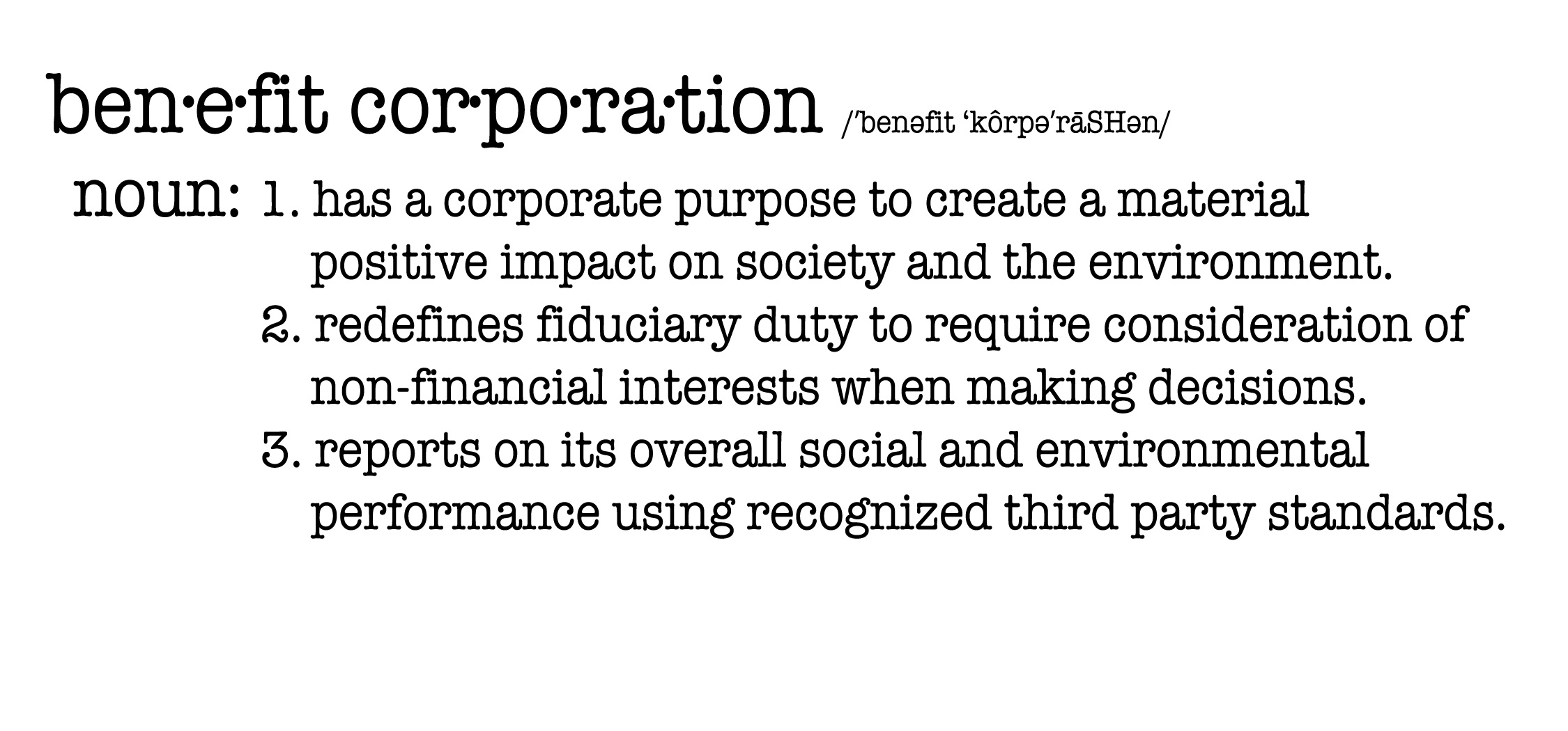 Note: We are not yet a certified Benefit Corporation, but we would like to be one day. In the mean time we still honor the ideals behind the legal status