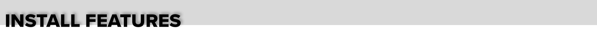 Install Features Banner (Gray) 2.png