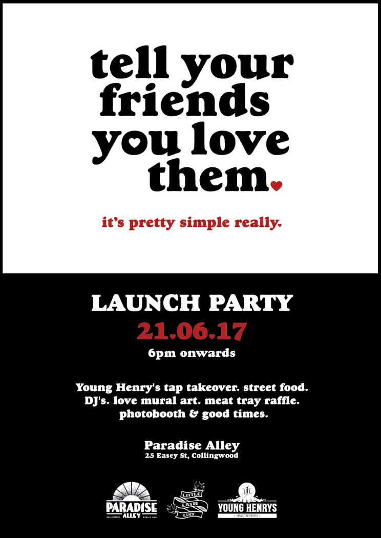 IT'S KICK OFF TIME -  June 21st is the shortest day of the year in Australia, which means it's the darkest.We thought, what better day to launch something that is all about showing love to your friends, on a day when they might need to feel it the most?Join us in celebrating what #TYFYLT means and cheers to the future of what it will become!Paradise Alley Public Bar, 25 Easey St Collingwood, VIC.  Beers, BBQ, Tunes, Mates and more.SEE YOU THERE.