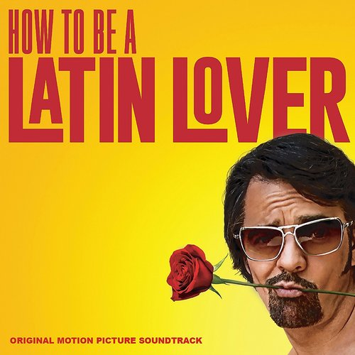 How-to-Be-A-latin-lover-Soundtrack.jpg