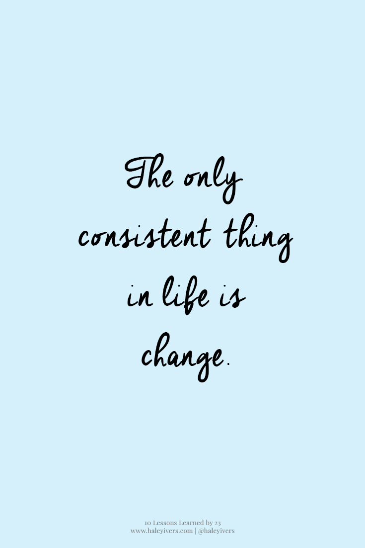 10 Lessons Learned by 23   The only consistent thing in life is change.