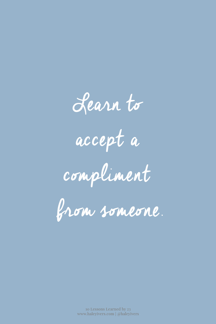 10 Lessons Learned by 23   Accept a compliment.