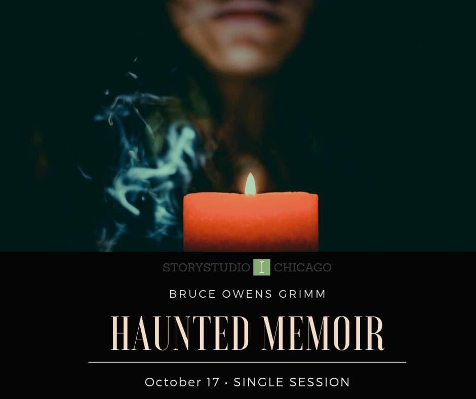 - Haunted memoir @ Storystudio ChicagoOctober 17, 2019, 6:30pm - 9:00pmTraditionally limited to fiction, ghosts and ghost stories are now finding their place in nonfiction and memoir. Bruce Owens Grimm, author of essays that incorporate ghosts and other supernatural elements, will lead a workshop that examines the different ways ghosts can haunt us in our everyday lives and how to incorporate them into memoir.