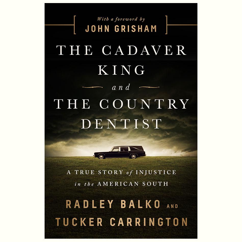 The-Cadaver-King-and-The-Country-Dentist_Radley-Balko-and-Tucker-Carrington.jpg