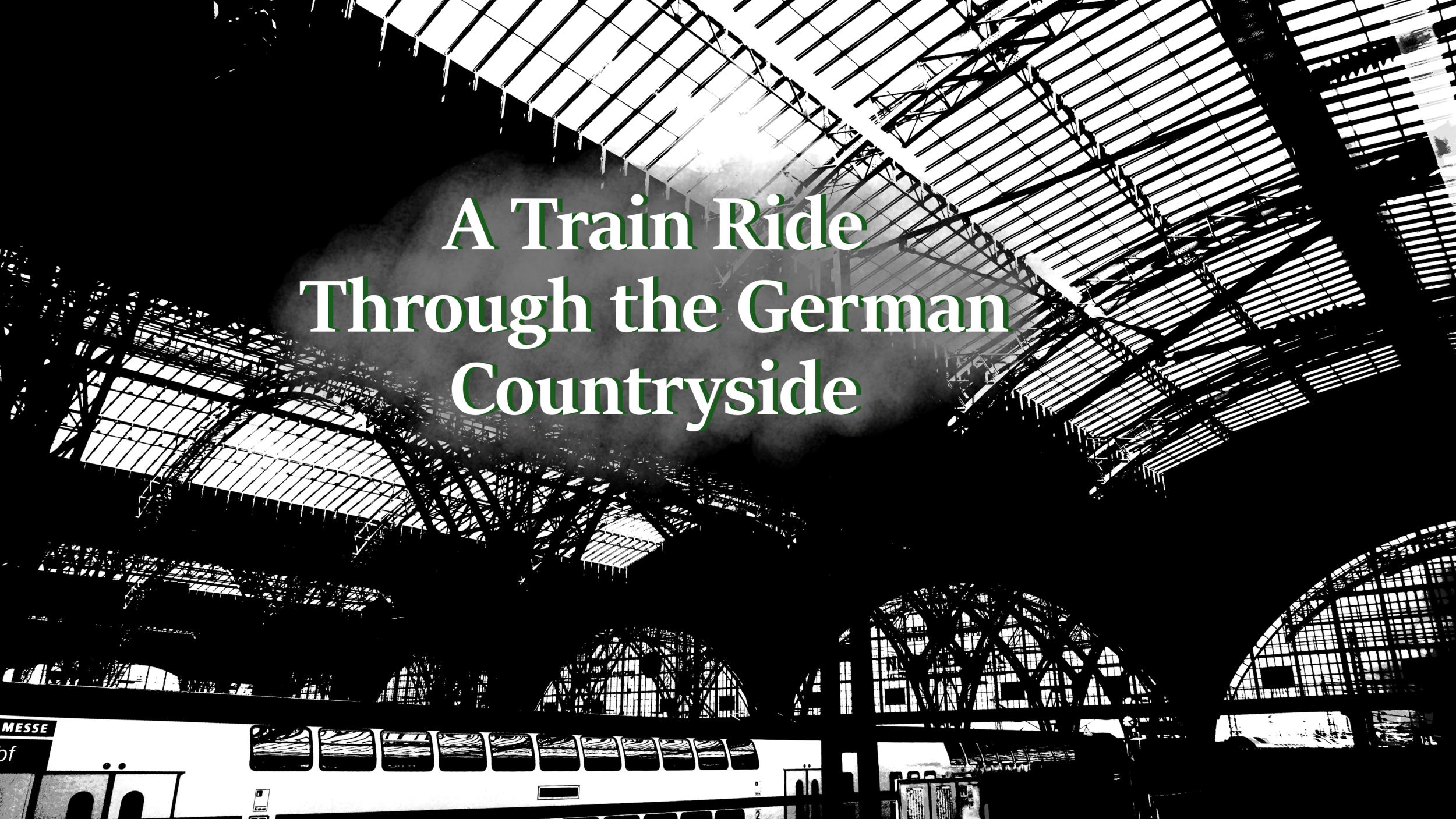 a train ride through the german countryside.jpeg
