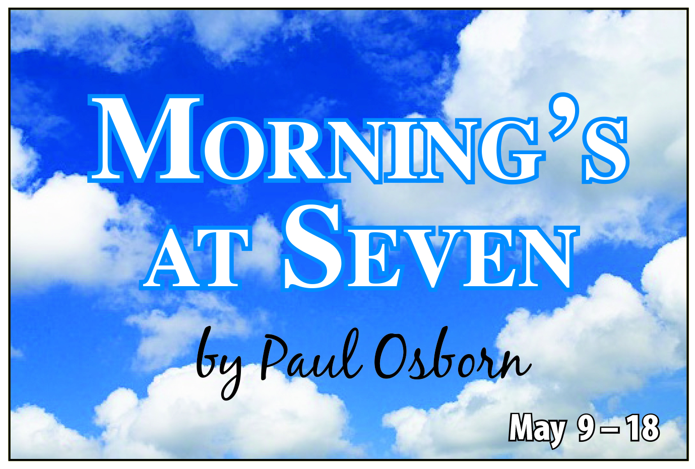 Morning's at Seven - by Paul OsbornMay 9 -12 and 15 - 18, 2019