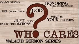 Who Cares?     A series going through the book of Malachi