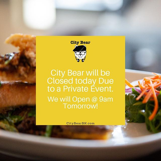 Due to a Private Event, @CityBearBK will be closed for the evening. We will open for Breakfast and Brunch tomorrow morning at 9am. || Hosting a Private Event? Send us an email and we'll begin the planning process!  #Foodie #BrooklynEats #Restaurant #CityBearBK #FoodPorn #Bushwick #SmallBusiness #LatinOwned #Latinos #GoodFood #GoodTimes
