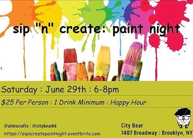 Join us on Saturday, June 29th for a Paint n Sip hosted by @almscrafts. See flyer for details. Let's get creative!  @citybearbk  #paintnitebrooklyn  #brooklyn #brooklynhappyhour  #bushwickrestaurants