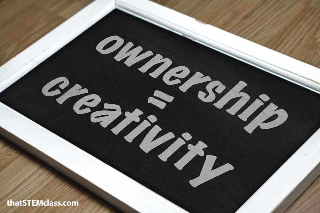 Ownership = Creativity   found at thatstemclass.com