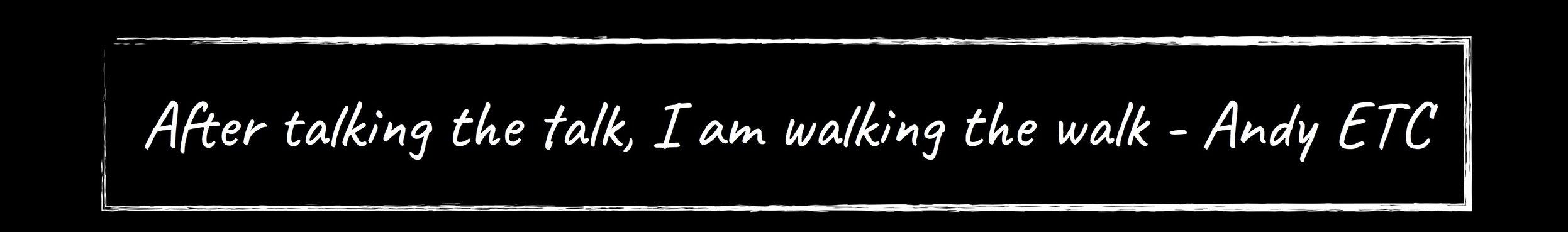 after talking the talk I am walking the walk.jpg